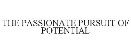 THE PASSIONATE PURSUIT OF POTENTIAL