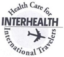 INTERHEALTH HEALTH CARE FOR INTERNATIONAL TRAVELERS