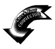 CHECK YOUR CONNECTOR