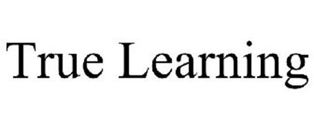 TRUE LEARNING
