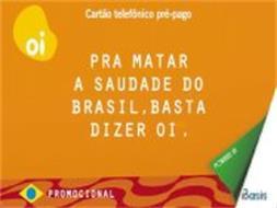 OI PRA MATAR A SAUDADE DO BRASIL, BASTA DIZER OI. CARTÃO TELEFONICO PRÉ-PAGO PROMOCIONAL POWERED BY IBASIS