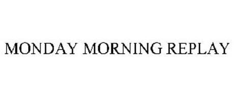 MONDAY MORNING REPLAY