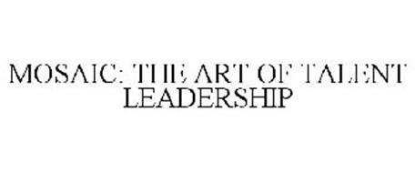 MOSAIC: THE ART OF TALENT LEADERSHIP