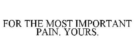 FOR THE MOST IMPORTANT PAIN. YOURS.