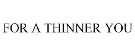 FOR A THINNER YOU
