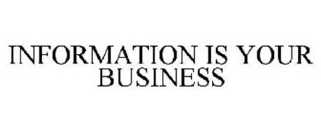 INFORMATION IS YOUR BUSINESS