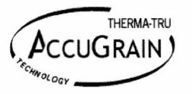 ACCUGRAIN THERMA-TRU TECHNOLOGY