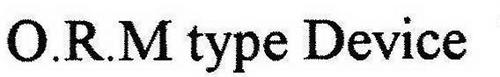 O.R.M. TYPE DEVICE