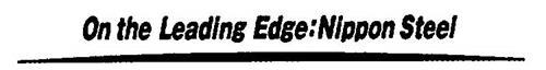 ON THE LEADING EDGE:NIPPON STEEL