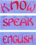 KNOW SPEAK ENGLISH