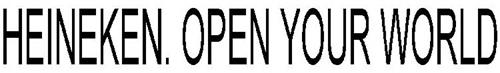 HEINEKEN. OPEN YOUR WORLD