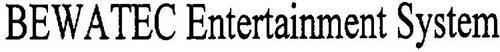BEWATEC ENTERTAINMENT SYSTEM
