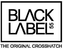 BLACK LABEL 55 THE ORIGINAL CROSSHATCH