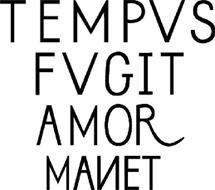 TEMPUS FUGIT AMOR MANET