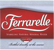 FERRARELLE SPARKLING NATURAL MINERAL WATER BOTTLED DIRECTLY AT THE SOURCE SINCE 1893
