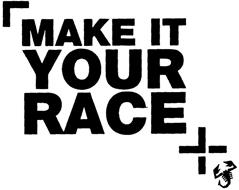 MAKE IT YOUR RACE