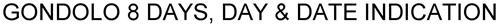 GONDOLO 8 DAYS, DAY & DATE INDICATION