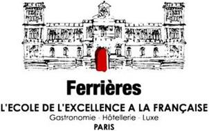 FERRIÈRES L'ECOLE DE L'EXCELLENCE A LA FRANCAISE GASTRONOMIE - HOTELLERIE - LUXE PARIS