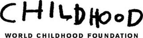 CHILDHOOD WORLD CHILDHOOD FOUNDATION