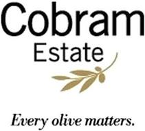 COBRAM ESTATE EVERY OLIVE MATTERS.