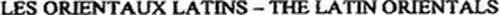 LES ORIENTAUX LATINS - THE LATIN ORIENTALS
