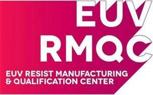 EUV RMQC EUV RESIST MANUFACTURING & QUALIFICATION CENTER