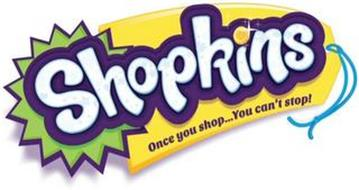 SHOPKINS ONCE YOU SHOP. . . YOU CAN'T STOP!