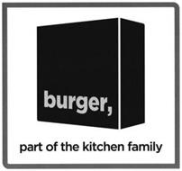 BURGER, PART OF THE KITCHEN FAMILY