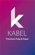 K KABEL PREMIUM PULP & PAPER