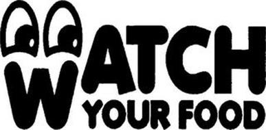 WATCH YOUR FOOD