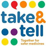 TAKE & TELL TOGETHER FOR SAFER MEDICINES