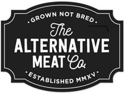 THE ALTERNATIVE MEAT CO. GROWN NOT BREDESTABLISHED MMXV
