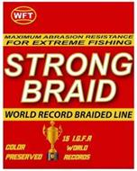 WFT MAXIMUM ABRASION RESISTANCE FOR EXTREME FISHING STRONG BRAID WORLD RECORD BRAIDED LINE COLOR PRESERVED 15 I.G.F.A. WORLD RECORDS