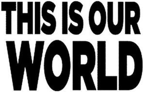 THIS IS OUR WORLD