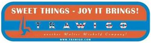 SWEET THINGS - JOY IT BRINGS! TRAWIGO ...ANOTHER WALTER WIEBOLD COMPANY! WWW.TRAWIGO.COM