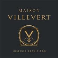 MAISON VILLEVERT V JEHAN ROBICQUET INSPIRÉS DEPUIS 1487