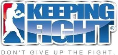 KEEPING FIGHT DON'T GIVE UP THE FIGHT.