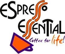 ESPRESSO ESSENTIAL COFFEE FOR LIFE!
