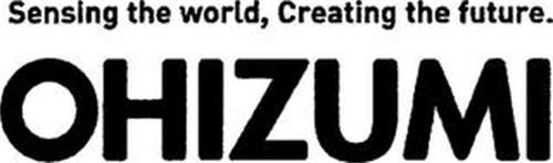 SENSING THE WORLD, CREATING THE FUTURE. OHIZUMI