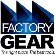 FACTORY GEAR THE RIGHT PLACE.THE BEST TOOLS.