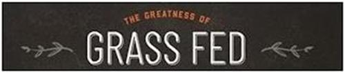THE GREATNESS OF GRASS FED