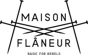 MAISON FLÂNEUR BASIC FOR REBELS