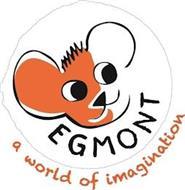 EGMONT A WORLD OF IMAGINATION