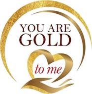 YOU ARE GOLD TO ME