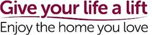 GIVE YOUR LIFE A LIFT ENJOY THE HOME YOU LOVE