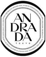 AN DRA DA TOKYO DISCOVER THE BEAUTY WITHIN YOU. MADE IN TOKYO JAPAN SINCE 1999. DISCOVER THE BEAUTY WITHIN YOU. ANDRADA, THE SOURCE OF BEAUTY. MADE IN TOKYO JAPAN SINCE 1999.