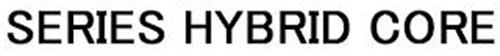 SERIES HYBRID CORE