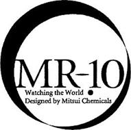 MR-10 WATCHING THE WORLD . DESIGNED BY MITSUI CHEMICALS