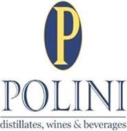 P POLINI DISTILLATES, WINES & BEVERAGES