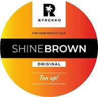 BYROKKO FOR YOUR PERFECT SELF SHINEBROWN ORIGINAL TAN UP!